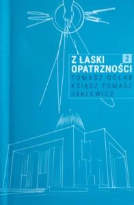 Z łaski Opatrzności. Tom 2 - Tomasz Gołąb, ks. Tomasz Jaklewicz